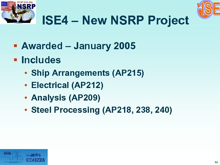 ISE 4 – New NSRP Project § Awarded – January 2005 § Includes •