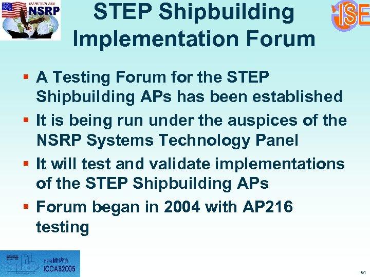 STEP Shipbuilding Implementation Forum § A Testing Forum for the STEP Shipbuilding APs has