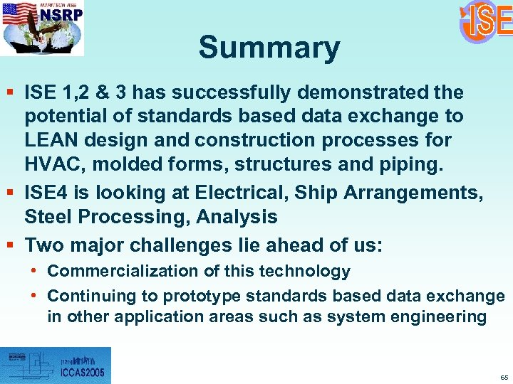 Summary § ISE 1, 2 & 3 has successfully demonstrated the potential of standards