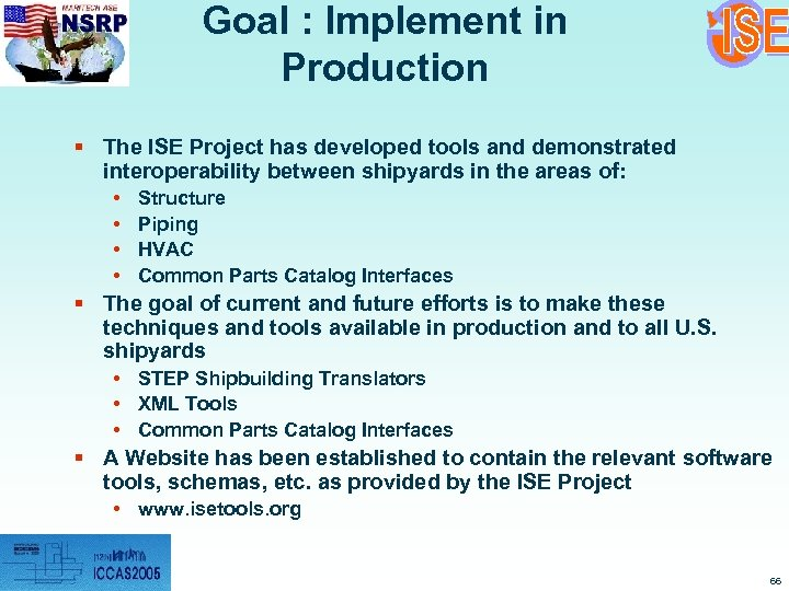 Goal : Implement in Production § The ISE Project has developed tools and demonstrated