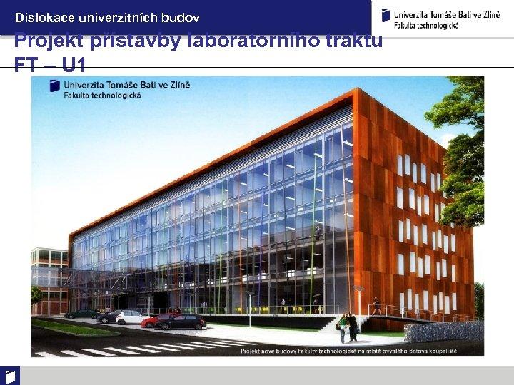 Dislokace univerzitních budov Projekt přístavby laboratorního traktu FT – U 1