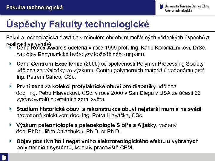Fakulta technologická Úspěchy Fakulty technologické Fakulta technologická dosáhla v minulém období mimořádných vědeckých úspěchů