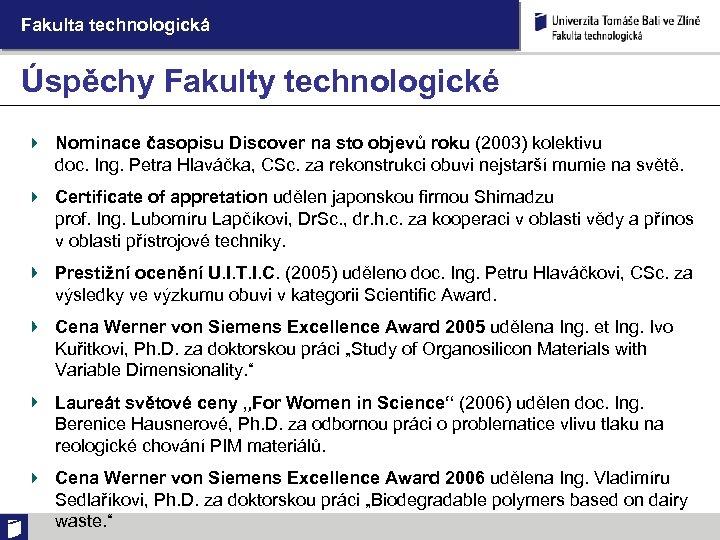 Fakulta technologická Úspěchy Fakulty technologické Nominace časopisu Discover na sto objevů roku (2003) kolektivu