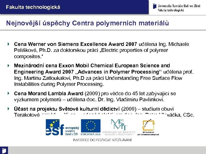 Fakulta technologická Nejnovější úspěchy Centra polymerních materiálů Cena Werner von Siemens Excellence Award 2007