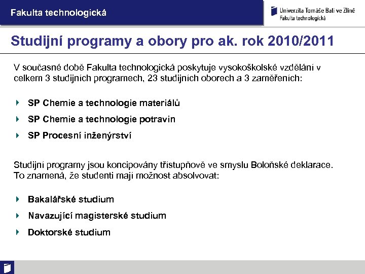 Fakulta technologická Studijní programy a obory pro ak. rok 2010/2011 V současné době Fakulta
