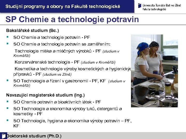 Studijní programy a obory na Fakultě technologické SP Chemie a technologie potravin Bakalářské studium