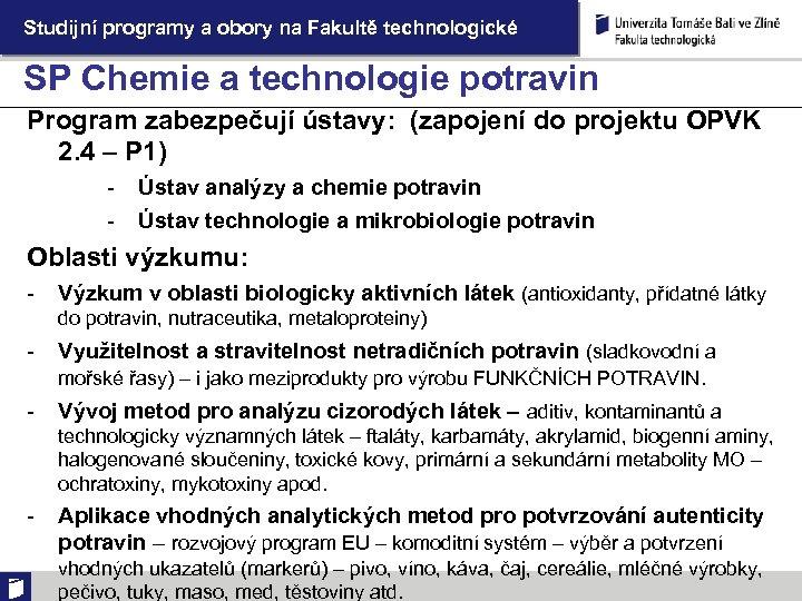 Studijní programy a obory na Fakultě technologické SP Chemie a technologie potravin Program zabezpečují
