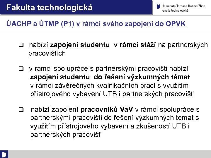Fakulta technologická ÚACHP a ÚTMP (P 1) v rámci svého zapojení do OPVK q