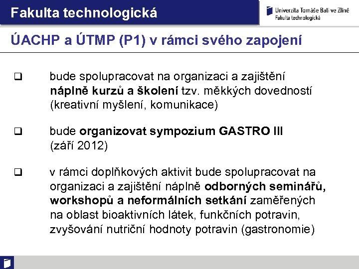 Fakulta technologická ÚACHP a ÚTMP (P 1) v rámci svého zapojení q bude spolupracovat