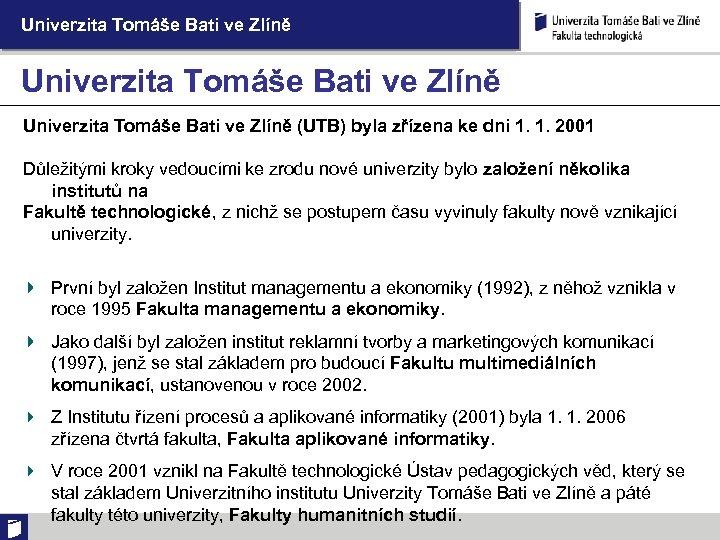 Univerzita Tomáše Bati ve Zlíně (UTB) byla zřízena ke dni 1. 1. 2001 Důležitými