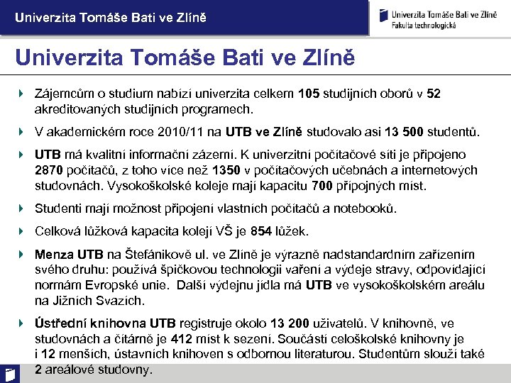 Univerzita Tomáše Bati ve Zlíně Zájemcům o studium nabízí univerzita celkem 105 studijních oborů