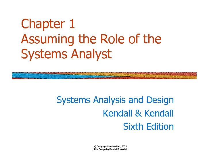 Chapter 1 Assuming the Role of the Systems Analyst Systems Analysis and Design Kendall