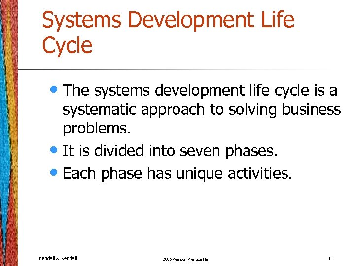Systems Development Life Cycle • The systems development life cycle is a systematic approach