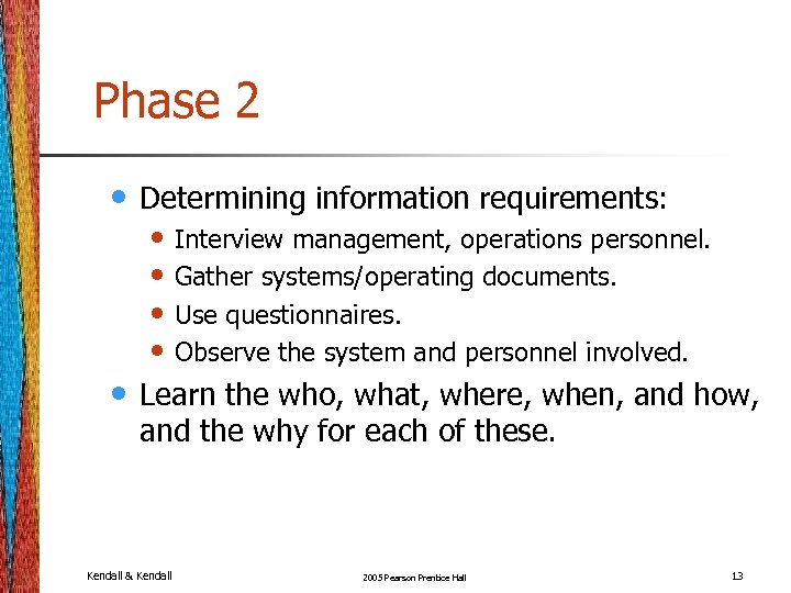 Phase 2 • Determining information requirements: • Learn the who, what, where, when, and