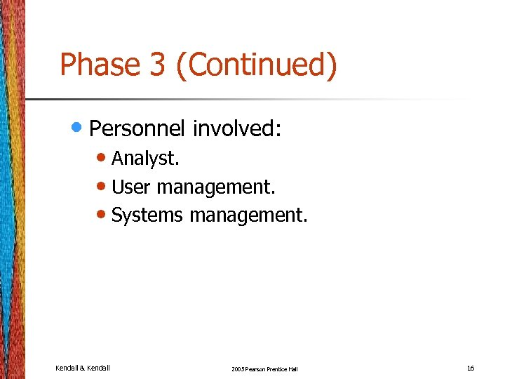 Phase 3 (Continued) • Personnel involved: • Analyst. • User management. • Systems management.