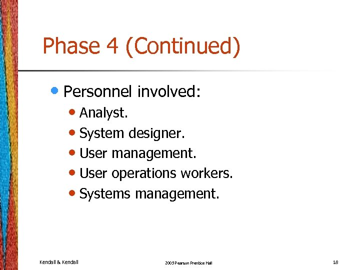 Phase 4 (Continued) • Personnel involved: • Analyst. • System designer. • User management.