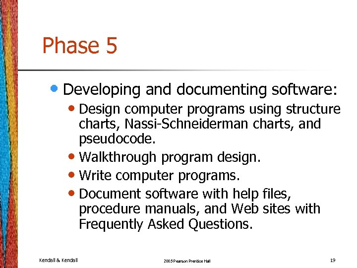 Phase 5 • Developing and documenting software: • Design computer programs using structure charts,