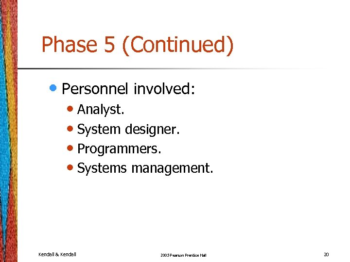 Phase 5 (Continued) • Personnel involved: • Analyst. • System designer. • Programmers. •