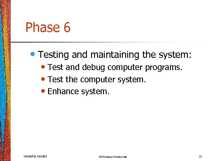 Phase 6 • Testing and maintaining the system: • Test and debug computer programs.