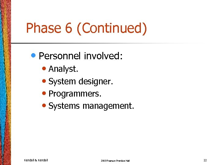 Phase 6 (Continued) • Personnel involved: • Analyst. • System designer. • Programmers. •