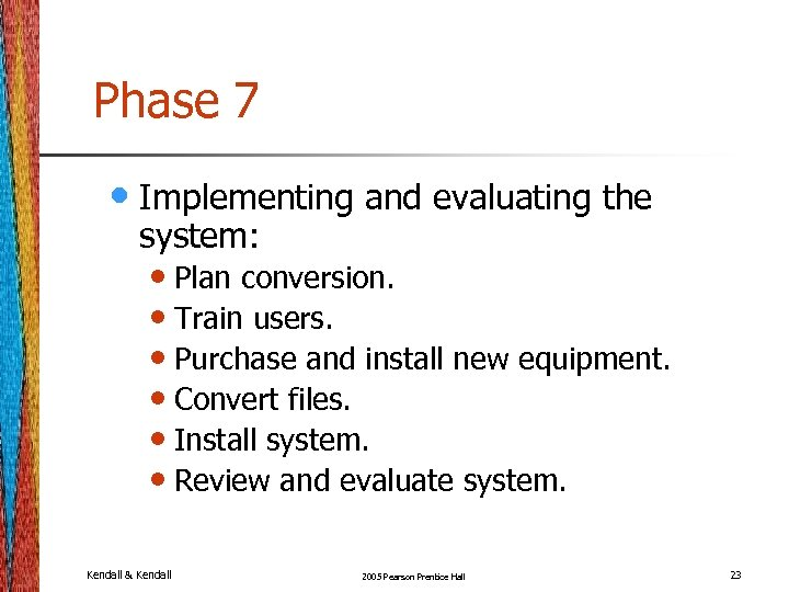 Phase 7 • Implementing and evaluating the system: • Plan conversion. • Train users.