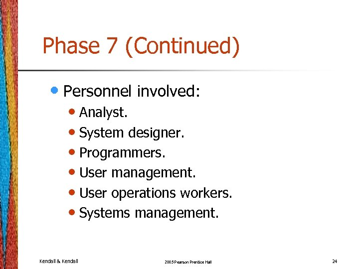 Phase 7 (Continued) • Personnel involved: • Analyst. • System designer. • Programmers. •