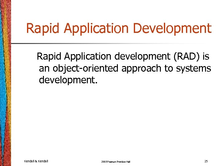 Rapid Application Development Rapid Application development (RAD) is an object-oriented approach to systems development.