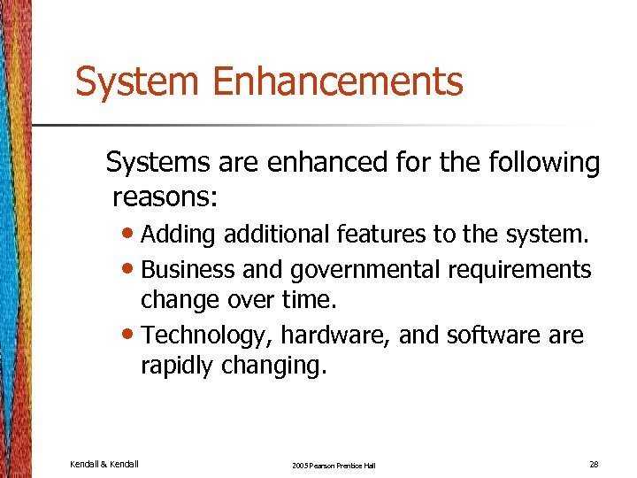 System Enhancements Systems are enhanced for the following reasons: • Adding additional features to
