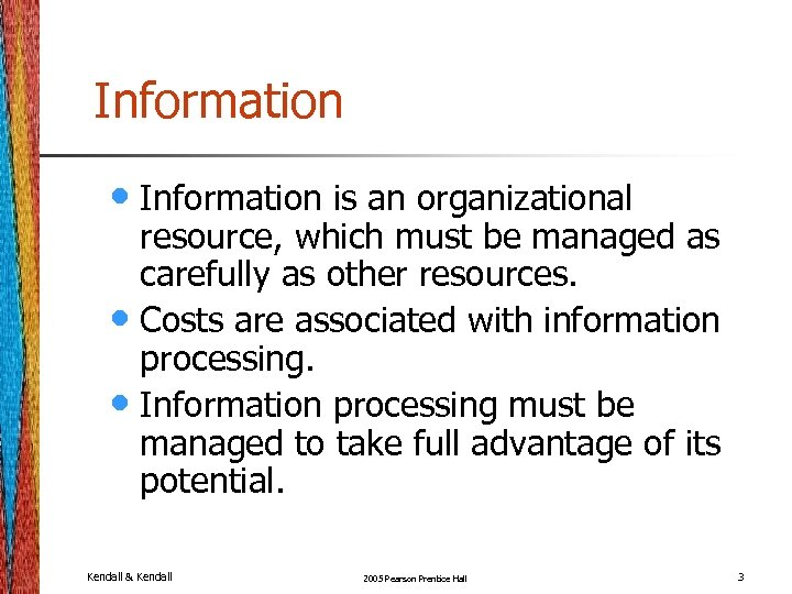 Information • Information is an organizational resource, which must be managed as carefully as