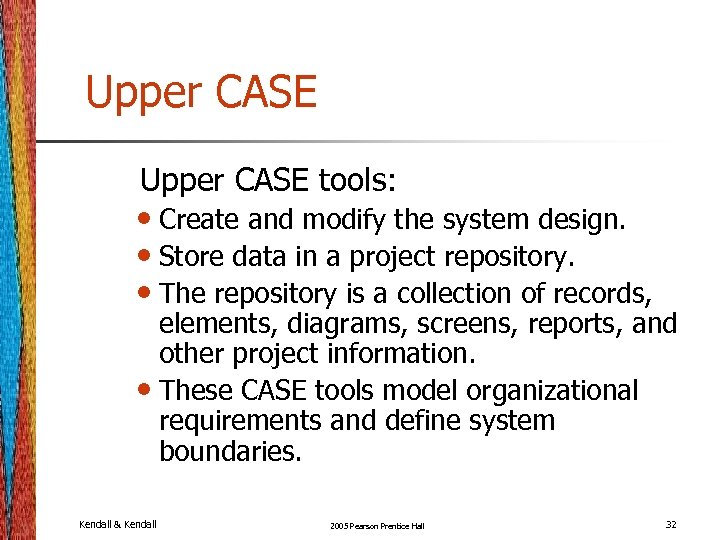 Upper CASE tools: • Create and modify the system design. • Store data in