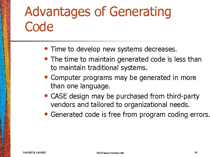 Advantages of Generating Code • Time to develop new systems decreases. • The time