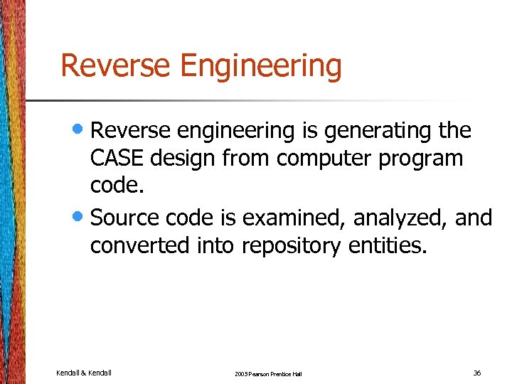 Reverse Engineering • Reverse engineering is generating the CASE design from computer program code.