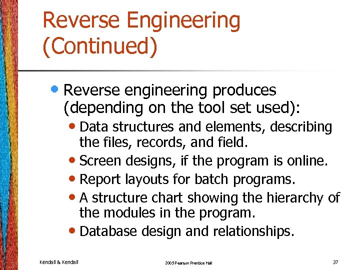 Reverse Engineering (Continued) • Reverse engineering produces (depending on the tool set used): •