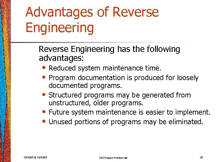 Advantages of Reverse Engineering has the following advantages: • Reduced system maintenance time. •
