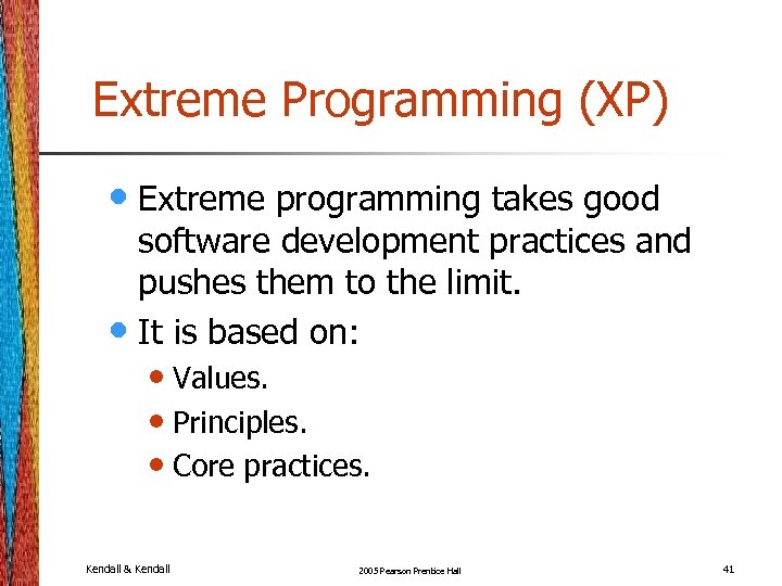 Extreme Programming (XP) • Extreme programming takes good software development practices and pushes them