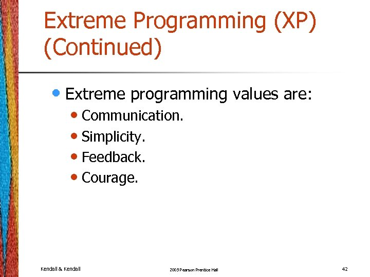 Extreme Programming (XP) (Continued) • Extreme programming values are: • Communication. • Simplicity. •