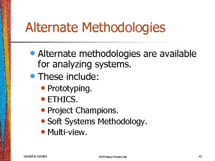 Alternate Methodologies • Alternate methodologies are available for analyzing systems. • These include: •
