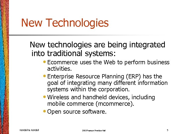 New Technologies New technologies are being integrated into traditional systems: • Ecommerce uses the