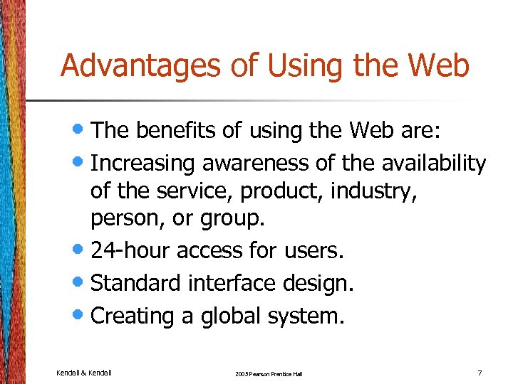 Advantages of Using the Web • The benefits of using the Web are: •