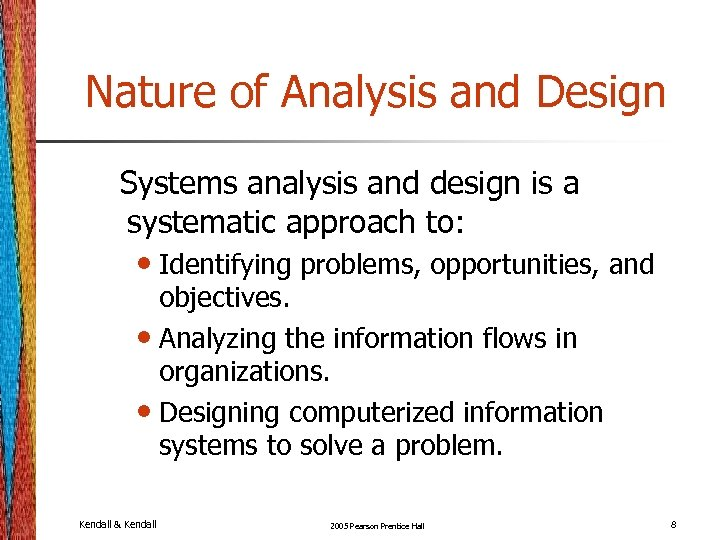 Nature of Analysis and Design Systems analysis and design is a systematic approach to: