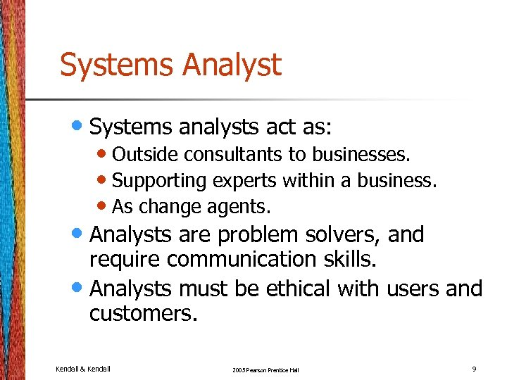 Systems Analyst • Systems analysts act as: • Outside consultants to businesses. • Supporting