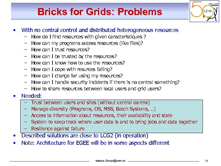 Bricks for Grids: Problems • With no central control and distributed heterogeneous resources –