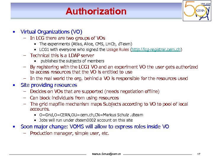 Authorization • Virtual Organizations (VO) – In LCG there are two groups of VOs
