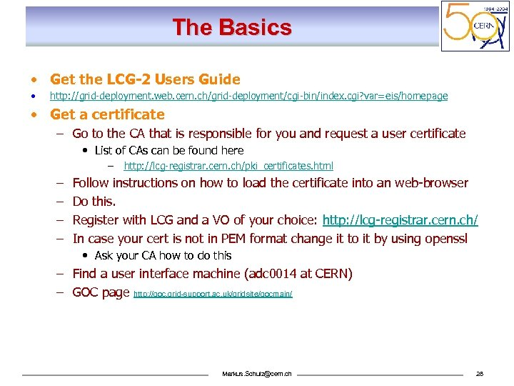 The Basics • Get the LCG-2 Users Guide • http: //grid-deployment. web. cern. ch/grid-deployment/cgi-bin/index.