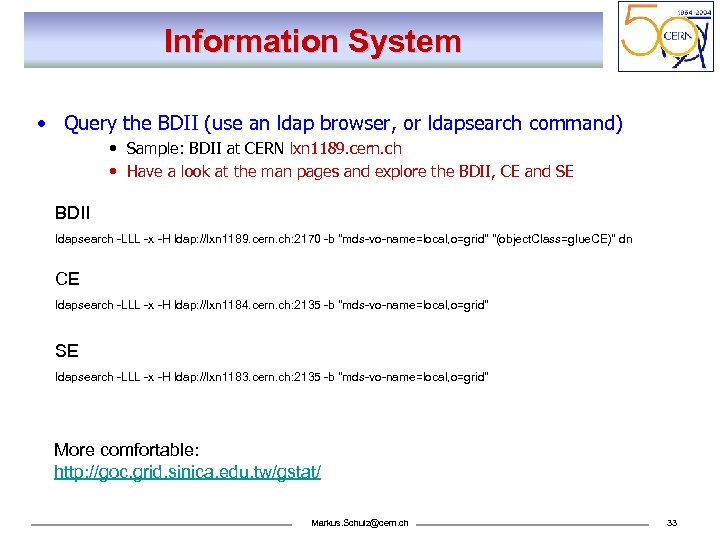 Information System • Query the BDII (use an ldap browser, or ldapsearch command) •