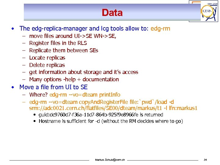 Data • The edg-replica-manager and lcg tools allow to: edg-rm – – – –