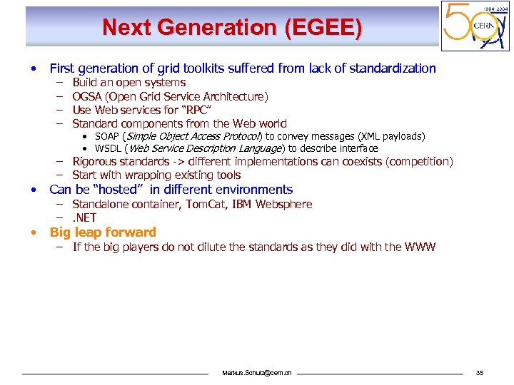 Next Generation (EGEE) • First generation of grid toolkits suffered from lack of standardization