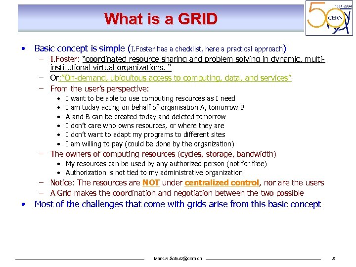 What is a GRID • Basic concept is simple (I. Foster has a checklist,