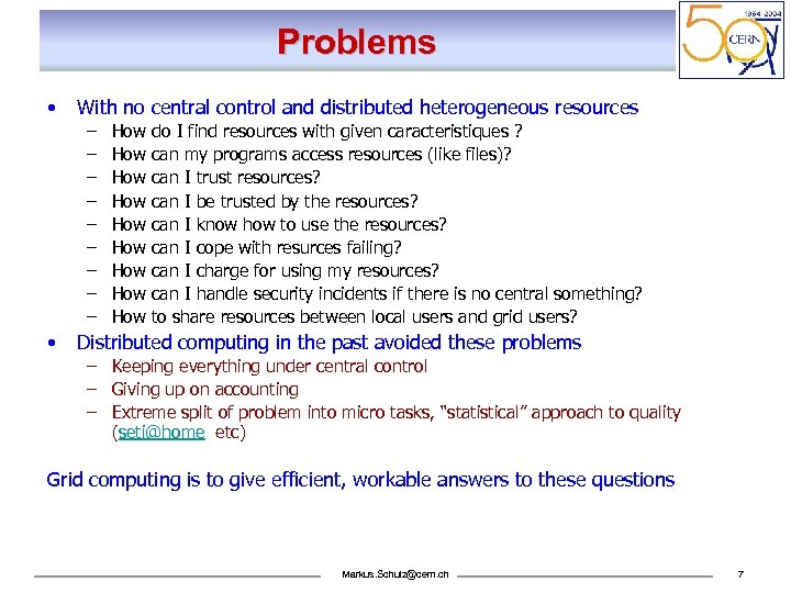 Problems • With no central control and distributed heterogeneous resources – – – –