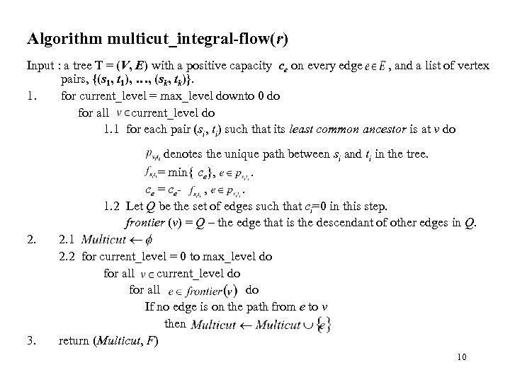 Algorithm multicut_integral-flow(r) Input : a tree T = (V, E) with a positive capacity